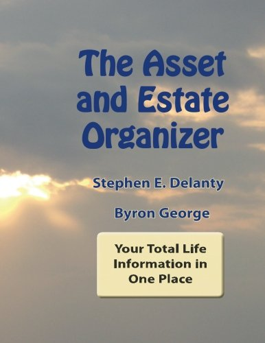 The Asset and Estate Organizer: Your Total Life Information in One Place: Stephen Delanty