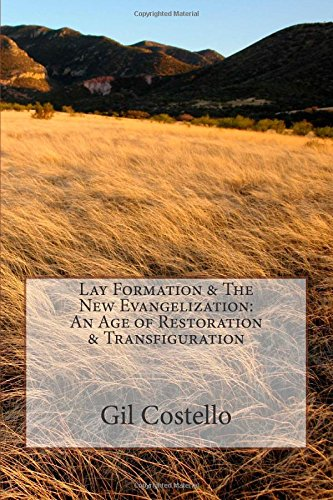 Lay Formation & The New Evangelization: An Age of Restoration & Transfiguration: Costello, ...