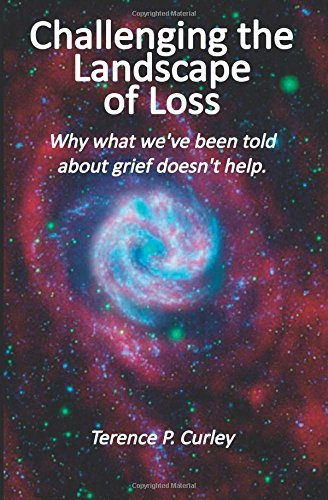 9781503279636: Challenging the Landscape of Loss: Why what we've been told about grief doesn't help