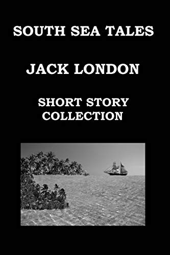 9781503280403: SOUTH SEA TALES By JACK LONDON: (SHORT STORY COLLECTION): The House Of Mapuhi * The Whale Tooth * Mauki *