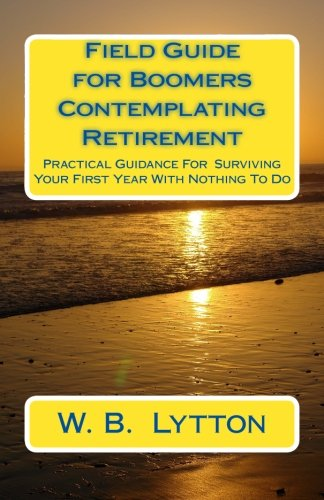 9781503283152: Field Guide for Boomers Contemplating Retirement: How to Navigate the First Year with Nothing To Do