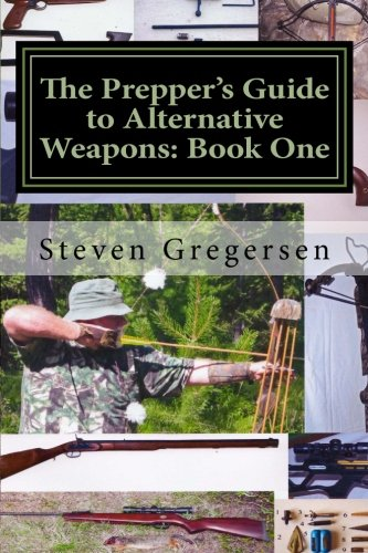 9781503290150: The Prepper's Guide to Alternative Weapons: Book One: Muzzleloaders, Air Guns, Crossbows, Bows