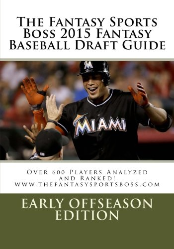 The Fantasy Sports Boss 2015 Fantasy Baseball Draft Guide: Over 600 Player Analyzed and Ranked: ...