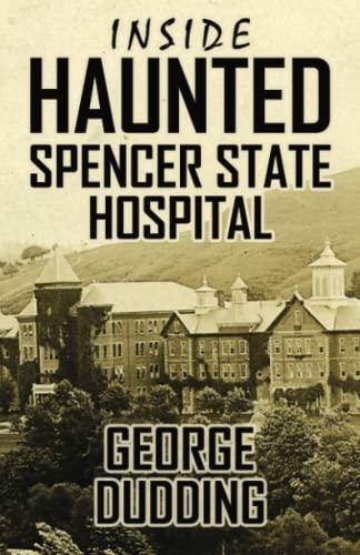 Inside Haunted Spencer State Hospital: Dudding, George