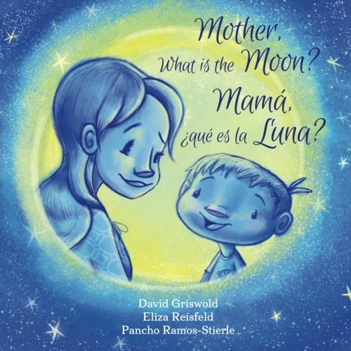 Mother, What is the Moon? - Bilingual Spanish/English (Bedtime Question Books) (Volume 1) (...