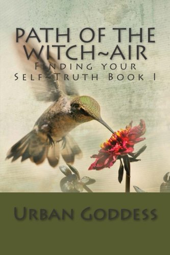 Path of the Witch~Finding your Self-Truth~: Book One~The Element of Air (Volume 1): Goddess, Urban