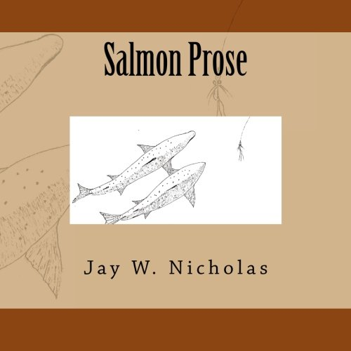 9781503302631: Salmon Prose: 30 Short Stories About Pacific Salmon, Fishing, and Life