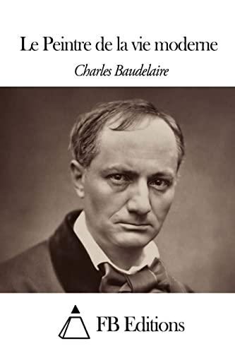 Le Peintre de la vie moderne (French Edition): Baudelaire, Charles