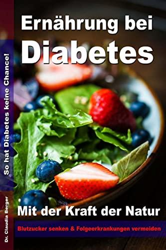 9781503318274: Ernährung bei Diabetes - Mit der Kraft der Natur Blutzucker senken und Folgeerkrankungen vermeiden: So hat Diabetes keine Chance! (German Edition)