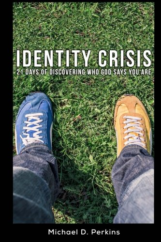 Identity Crisis: 21 Days of Discovering Who God Says You Are: Perkins, Michael D.