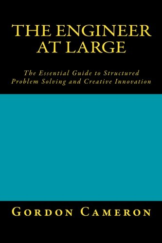 9781503318328: Engineer at Large: The Essential Guide to Structured Problem Solving and Creative Innovation