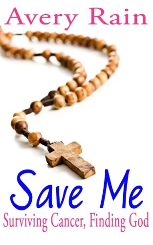 Save Me (My Journey With God In My Fight Against Cancer): Rain, Avery
