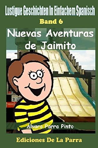 9781503323872: Lustige Geschichten in Einfachem Spanisch 6: Nuevas Aventuras de Jaimito (Spanisches Lesebuch für Anfänger)
