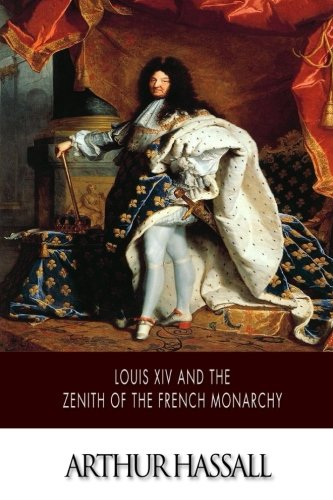 Louis XIV and the Zenith of the: Hassall, Arthur