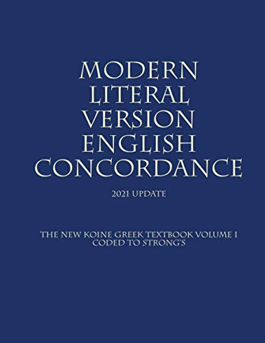 9781503330115: The New Koine Greek Textbook: Volume I: The Modern Literal Version Concordance with Strong's references. (Volume 1)