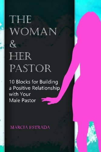 9781503340077: The Woman and Her Pastor: 10 Blocks for Building a Positive Relationship with Your Male Pastor