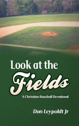 Look At The Fields: A Christian Baseball Devotional: Leypoldt Jr, Don