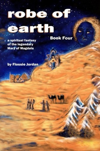 9781503347021: robe of earth, Book Four: a spiritual fantasy of the legendary Mary of Magdala (Volume 4)