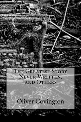 The Greatest Story Never Written, and Others: Covington, Oliver