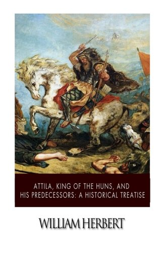 Attila, King of the Huns, and His: Herbert, William