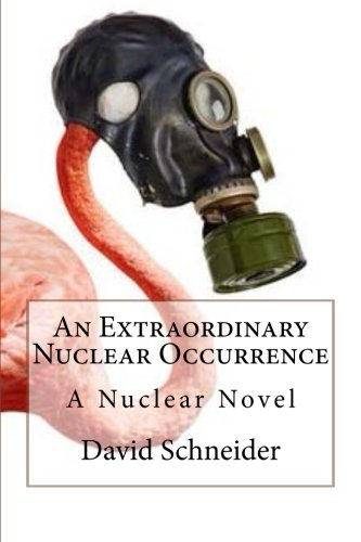 An Extraordinary Nuclear Occurrence: A Nuclear Novel: David Schneider
