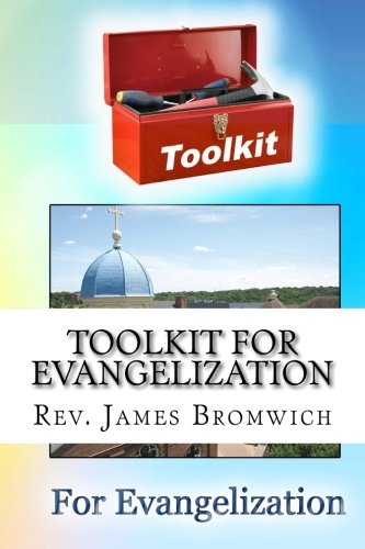 Toolkit for Evangelization: Talking to the Culture: Bromwich, Rev. James