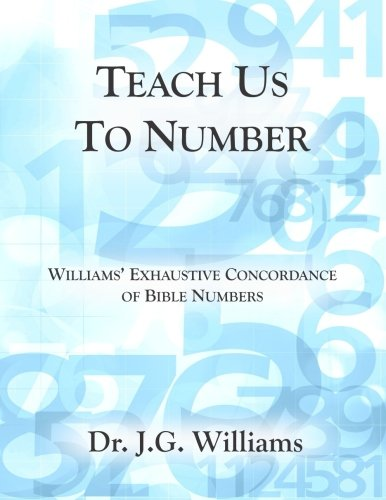 9781503359178: Teach Us To Number - English: Williams' Exhaustive Concordance of Bible Numbers