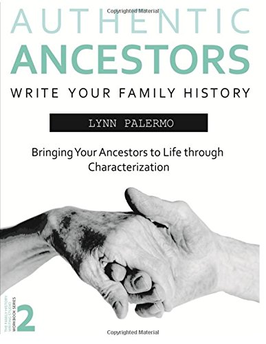 9781503369795: Authentic Ancestors: Bringing Your Ancestor to Life through Characterization (Writing Your Family History Stories) (Volume 2)