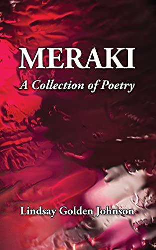 Meraki: A Collection of Poetry: Johnson, Lindsay Golden