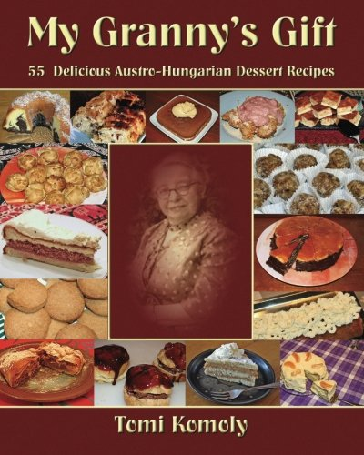 My Granny's Gift: 55 Delicious Austro-Hungarian Dessert Recipes: Komoly, Tomi