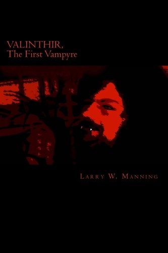 Valinthir, the First Vampyre: Part One: The: Manning, Larry W.