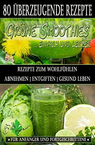 9781503387102: 80 grüne Smoothie Rezepte zum wohlfühlen | Von jetzt an gesund: Erfolgreich und effizient abnehmen | entgiften | gesund leben (Betty Green`s Ernährung & Gesundheit) (Volume 1) (German Edition)