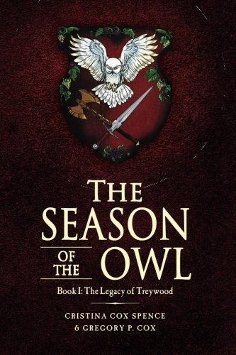 The Season of the Owl: Book I: The Legacy of Treywood (Volume 1): Cox, Gregory P., Spence, Cristina...