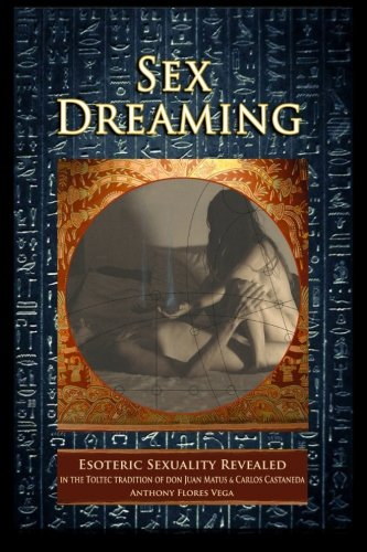 9781503390539: Sex Dreaming: Esoteric Sexuality Revealed. (In the Toltec tradition of don Juan Matus & Carlos Castaneda)