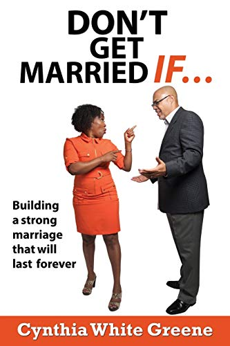 Don't Get Married If....: Preparing for a strong marriage that will last forever!: Greene, ...