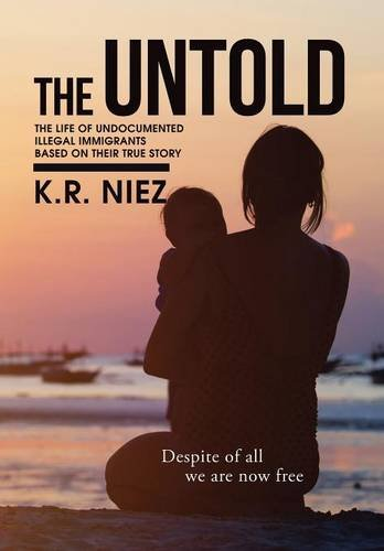 9781503508002: The Untold: The Life of Undocumented Illegal Immigrants Based on Their True Story