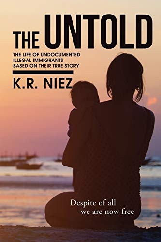 9781503508019: The Untold: The Life of Undocumented Illegal Immigrants Based on Their True Story