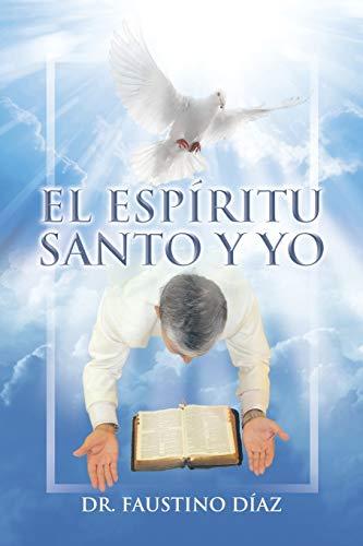 El Espíritu Santo y Yo (Spanish Edition): Díaz, Dr. Faustino