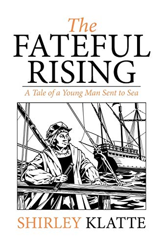 The Fateful Rising: A Tale of a Young Man Sent to Sea: Shirley Klatte