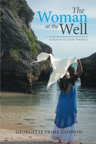 The Woman At The Well: A Ruach Elohim Parable: Prime-Godwin, Georgette