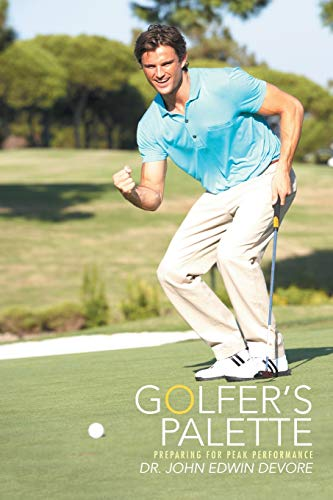 Golfer's Palette: Preparing for Peak Performance: DeVore, Dr. John Edwin