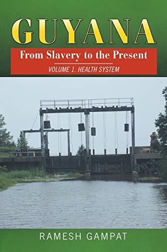9781503527102: Guyana: From Slavery to the Present: Vol. 1 Health System (Volume 1)