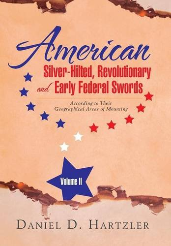 9781503530614: American Silver-Hilted, Revolutionary and Early Federal Swords Volume II: According to Their Geographical Areas of Mounting