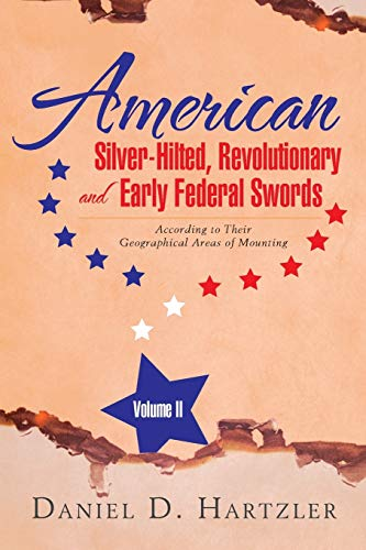 9781503530621: American Silver-Hilted, Revolutionary and Early Federal Swords Volume II: According to Their Geographical Areas of Mounting