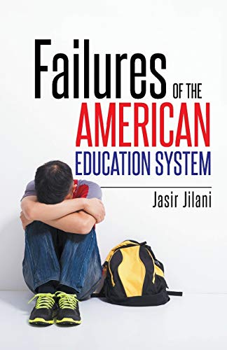 Failures of the American Education System (Paperback): Jasir Jilani