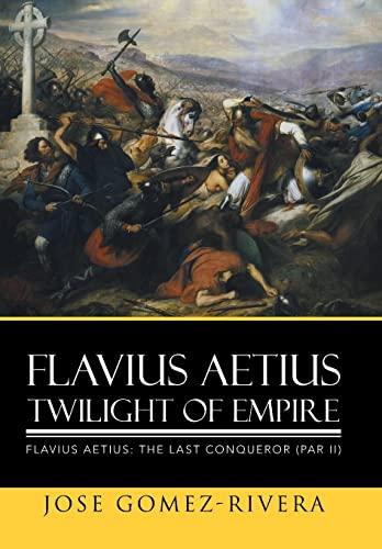 9781503535756: Flavius Aetius Twilight of Empire
