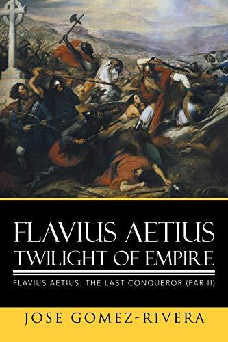 9781503535763: Flavius Aetius Twilight of Empire