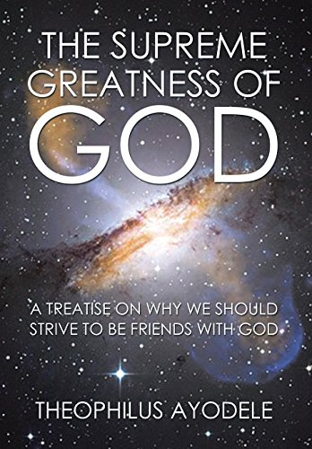 9781503536074: The Supreme Greatness of God: A Treatise on Why We Should Strive to Be Friends with God