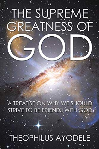 9781503536098: The Supreme Greatness of God: A Treatise on Why We Should Strive to Be Friends with God