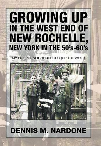 9781503536739: Growing Up in the West End of New Rochelle, New York in the 50's-60's: My Life, My Neighborhood (Up The West)